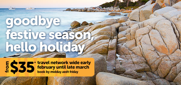 Goodbye festive season, hello holiday! Travel network wide from $35*